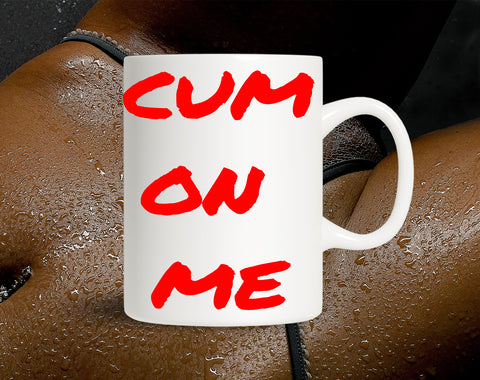 Image of Cum On Me | Cum Mug | Gift For Him | Rude Mug | Rude Gift | Gift For Her | RudeyPudey | Sexy Mug | Sex Mug | Naughty Mug