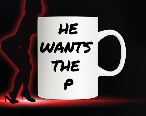 Image of He Wants The Pussy |  Funny Mugs | Gift For Her | Swearing Gifts | Gifts For Him | Rude Gifts | RudeyPudey | Pussy Mug | Vagina Mug