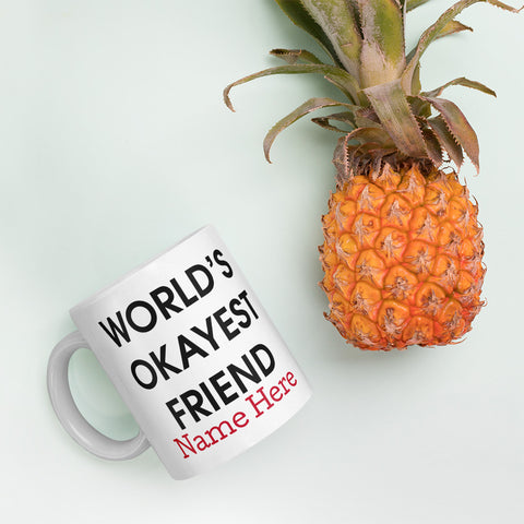 Image of Worlds Okayest Friend | Mug | Friend Mug | Friend Name Mug | Birthday Gift | Funny Mug | Personalised Mug