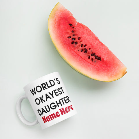 Image of Worlds Okayest Daughter | Mug | Daughter Mug | Dad To Daughter Mug | Mum To Daughter Mug | Gift For Her | Personalised Mug