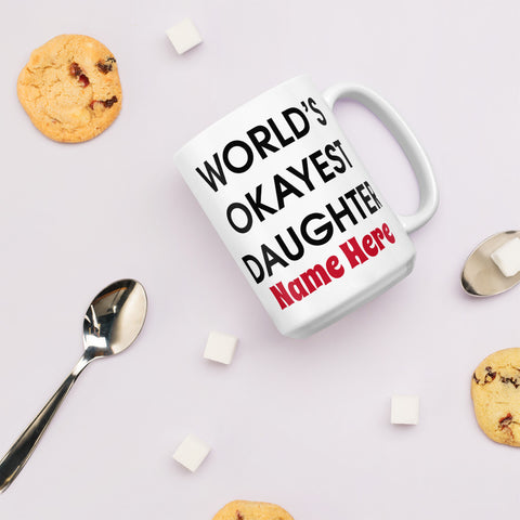 Worlds Okayest Daughter | Mug | Daughter Mug | Dad To Daughter Mug | Mum To Daughter Mug | Gift For Her | Personalised Mug