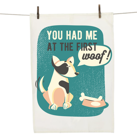 You Had Me At The First Woof! Dish Towel By iLifestyle Hut