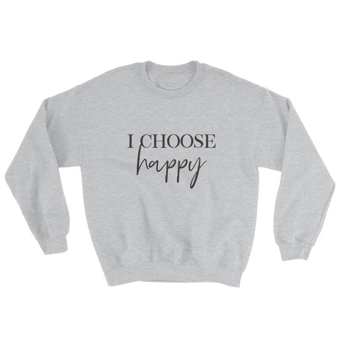 I Choose Happy Sweatshirt