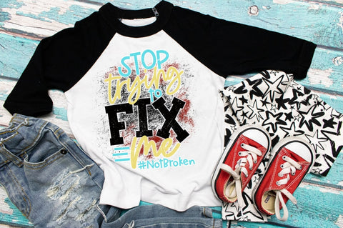 Autism awareness Tee | Stop trying to fix me shirt | #NotBroken