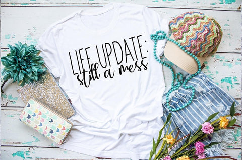 Life Update: Still a Mess Shirt | Adult Humor Tee