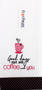 'Good Days Start with Coffee & You' Tea Towel
