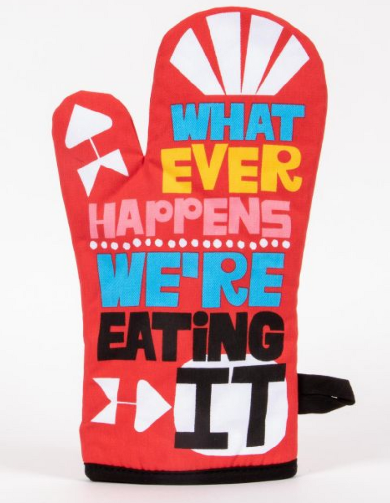 Oven Mitt : Whatever Happens We're Eating It