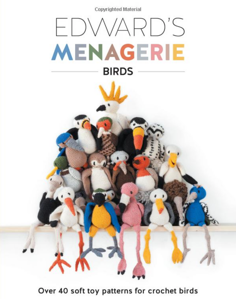 Edward's Menagerie Birds : Over 40 Patterns for Crochet Birds