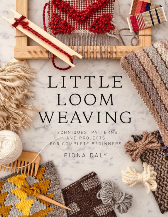 Little Loom Weaving : Techniques, Patterns & Projects for Complete Beginners
