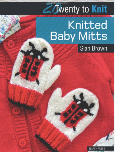 Twenty to Make: Knitted Baby Mitts by Sian Brown