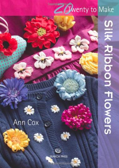 Twenty to Make: Silk Ribbon Flowers by Ann Cox
