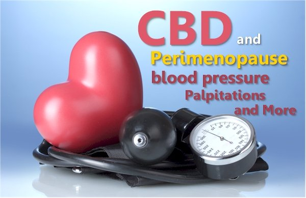 Can CBD Help with Perimenopausal Blood Pressure, Heart Palpitations, and other Cardio Issues?