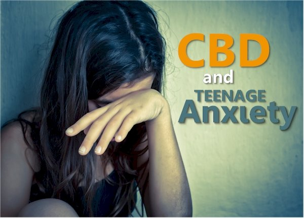 Can CBD Help With Teen Anxiety