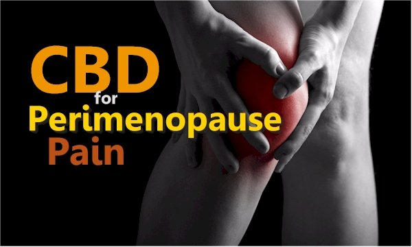 CBD for Perimenopause Pain - Joints, Muscles, Neuropathy, and more