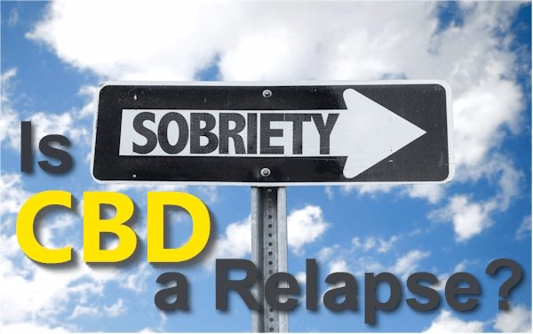 Does CBD Count As A Relapse?  Can You Use CBD in Recovery?
