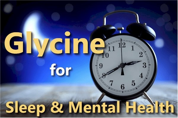 Glycine - the Ignition Switch for Sleep plus Benefits for Mental Health