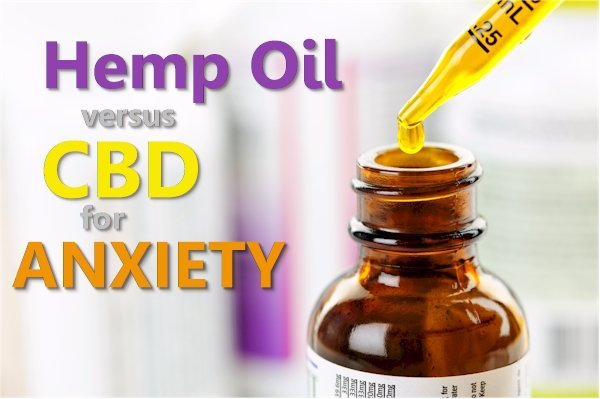 Hemp oil versus CBD for Anxiety