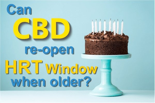 Is it too late for HRT?  Can CBD Re-Open the Window for HRT Benefits If Started Later?