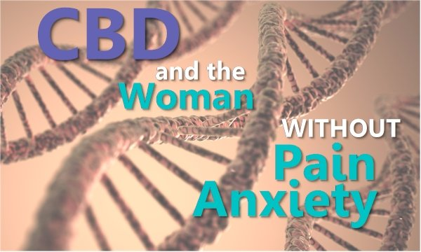 The Amazing Connection between CBD and the Woman Who Never Felt Pain or Anxiety