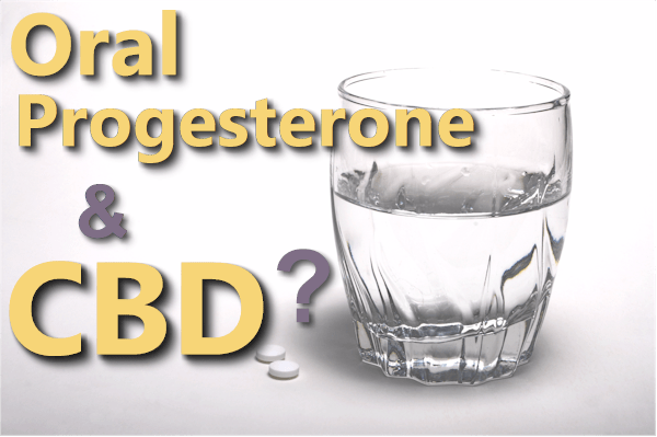 Can you take CBD with oral progesterone