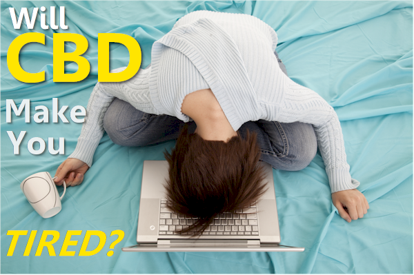 Will CBD Make You Tired