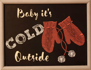 """Baby it's cold outside"""