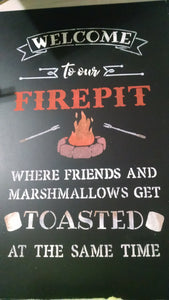 """Welcome to the Firepit where friends and marshmallows get toasted at the same time""."