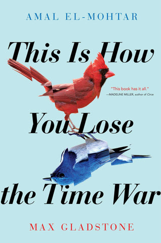 This Is How You Lose the Time War: By Max Gladstone (Paperback)