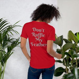 Don't Ruffle My Feathers Unisex T-Shirt
