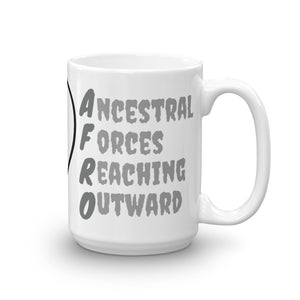 Right Side of 15oz Afro Acronym Coffee Mug. It says Ancestral Forces Reaching Outward!