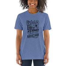 Load image into Gallery viewer, Woman wearing Blue Triblend A Mother is a flower T-Shirt (Unisex) says A mother is a flower, each one is beautiful and unique.