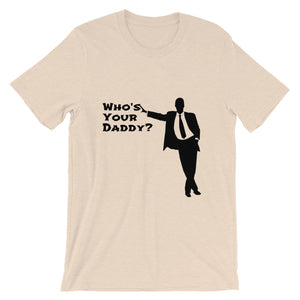 Who's Your Daddy Unisex T-Shirt