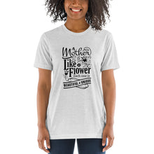 Load image into Gallery viewer, Woman wearing White Fleck Triblend A Mother is a flower T-Shirt (Unisex) says A mother is a flower, each one is beautiful and unique.