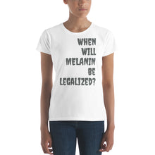 Load image into Gallery viewer, Legalize Melanin Women's T-shirt