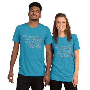 Don't Be Racist unisex t-shirt