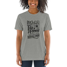 Load image into Gallery viewer, Woman wearing Athletic Grey Triblend A Mother is a flower T-Shirt (Unisex) says A mother is a flower, each one is beautiful and unique.
