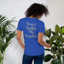 Load image into Gallery viewer, Don't Ruffle My Feathers Unisex T-Shirt