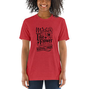 Woman wearing Red Triblend A Mother is a flower T-Shirt (Unisex) says A mother is a flower, each one is beautiful and unique.