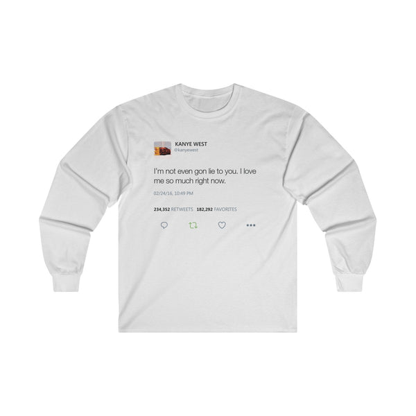 I'm Not Even Gon Lie To You I Love Me So Much Right Now Kanye West Tweet Long Sleeve Tee-White-S-Archethype