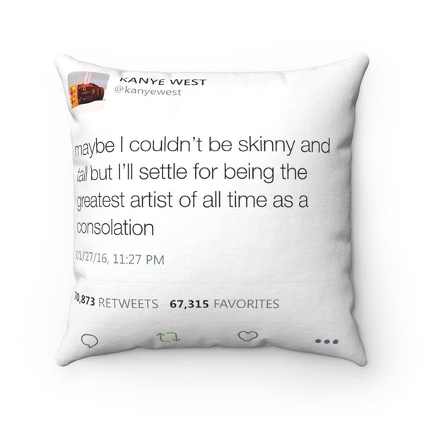"Maybe I Couldn't Be Skinny And Tall But I'll Settle For Being The Greatest Artist Of All Time.. Kanye West Tweet Square Pillow-14"" x 14""-Archethype"