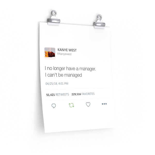 I no longer have a manager. I can't be managed - Kanye West Tweet Twitter Quote Premium Matte vertical posters-11″ × 14″-CG Matt-Archethype