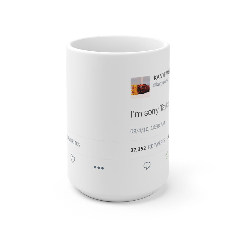 I'm sorry Taylor Kanye West Tweet Mug-15oz-Archethype