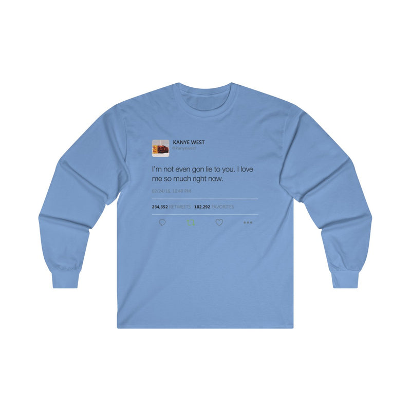 I'm Not Even Gon Lie To You I Love Me So Much Right Now Kanye West Tweet Long Sleeve Tee-Carolina Blue-S-Archethype