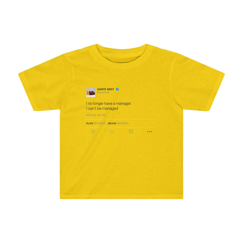I no longer have a manager. I can't be managed - Kanye West Tweet Inspired Kids Tee-Sunflower-4T-Archethype