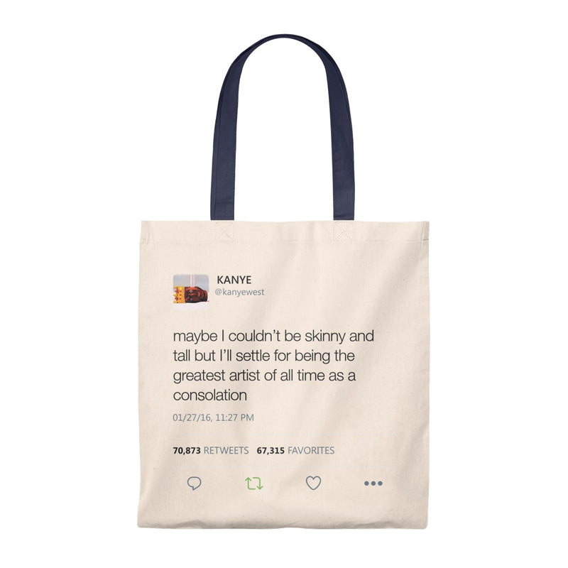 Maybe I Couldn't Be Skinny And Tall But I'll Settle For Being The Greatest Artist Of All Time.. Kanye West Tweet Tote Bag-Natural/Navy-Archethype