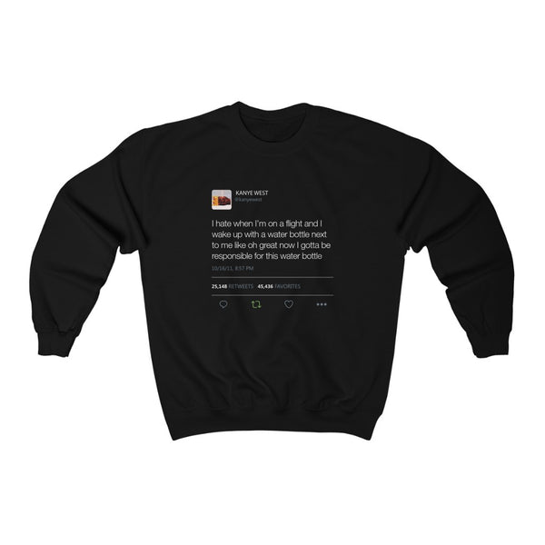I Hate When I'm On A Flight And...I gotta be responsible for this water bottle Kanye West Tweet Unisex Crewneck Sweatshirt-Black-S-Archethype