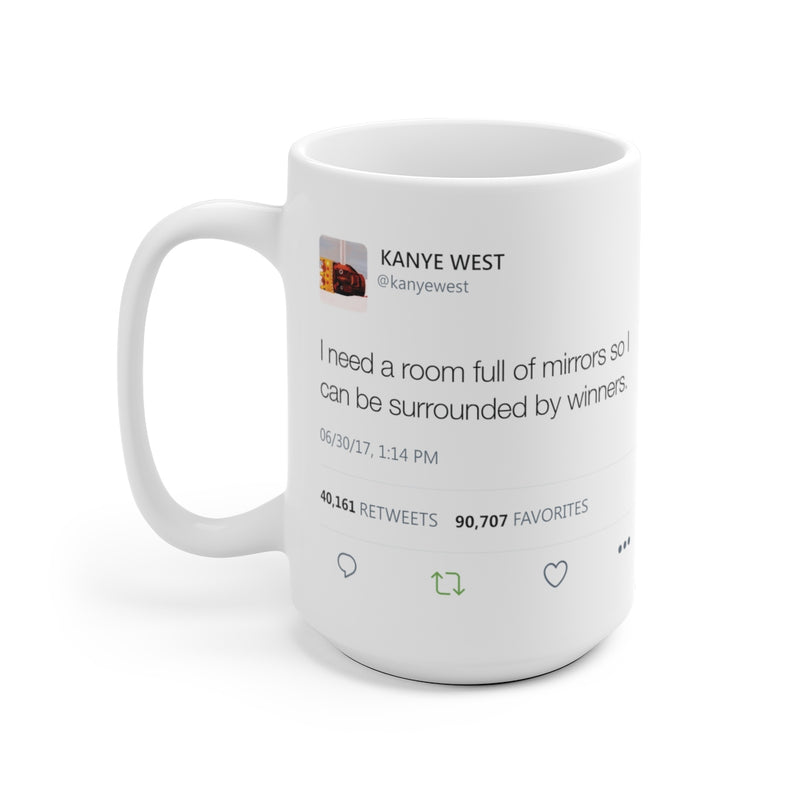 I need a room full of mirrors so I can be surrounded by winners - Kanye West Mug Tweet-15oz-Archethype
