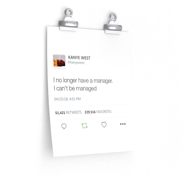 I no longer have a manager. I can't be managed - Kanye West Tweet Twitter Quote Premium Matte vertical posters-9'' x 11''-CG Matt-Archethype