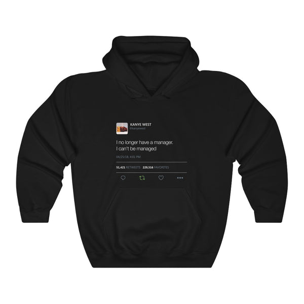 I no longer have a manager. I can't be managed - Kanye West Tweet Unisex Hoodie-S-Black-Archethype