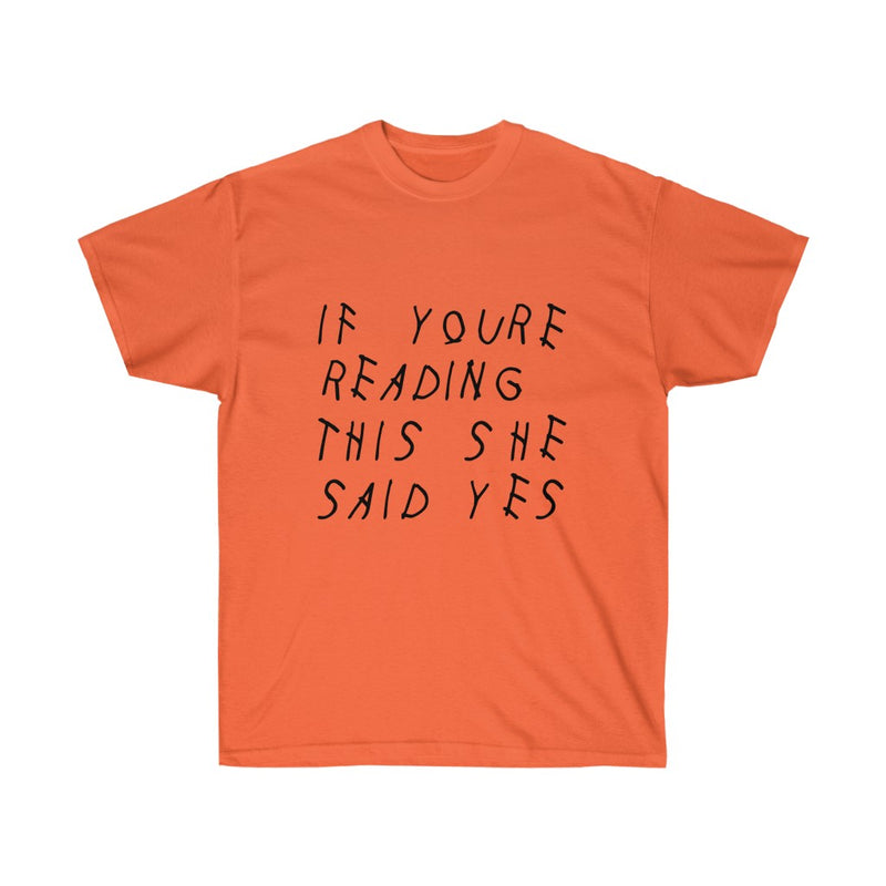 If your reading she said yes Drake engagement T-Shirt-Orange-S-Archethype